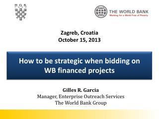 Gilles R. Garcia Manager, Enterprise Outreach Services The World Bank Group