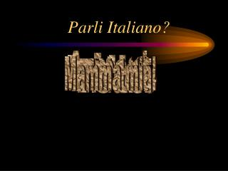 Parli Italiano?