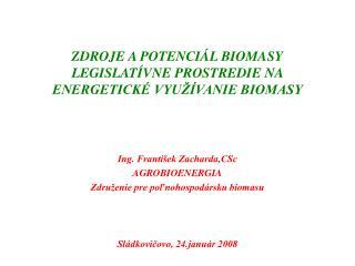 ZDROJE A POTENCIÁL BIOMASY LEGISLATÍVNE PROSTREDIE NA ENERGETICKÉ VYUŽÍVANIE BIOMASY