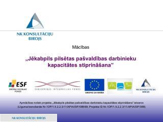 """Mācības  """"Jēkabpils pilsētas pašvaldības darbinieku kapacitātes stiprināšana"""""""