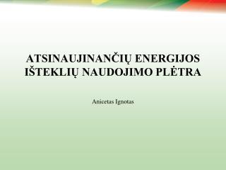 ATSINAUJINANČIŲ ENERGIJOS IŠTEKLIŲ NAUDOJIMO PLĖTRA