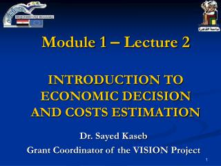 Module 1  –  Lecture 2  INTRODUCTION TO ECONOMIC DECISION  AND COSTS ESTIMATION