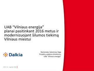 Raimondas Valentinas Stiga Projekt? vykdymo direktorius UAB �Vilniaus energija�