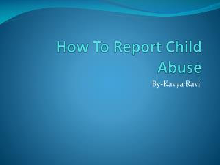 How To Report Child Abuse