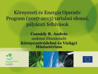 K�rnyezeti �s Energia Operat�v Program (2007-2013) tartalmi elemei, p�ly�zati felh�v�sok
