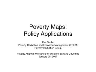 Poverty Maps: Policy Applications
