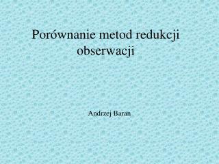 Porównanie metod redukcji obserwacji