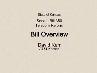 State of Kansas Senate Bill 350 Telecom Reform Bill Overview David Kerr AT&T Kansas