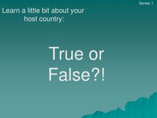 Learn a little bit about your  host country: