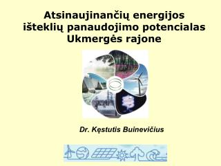 Atsinaujinančių energijos išteklių panaudojimo potencialas Ukmergės rajone