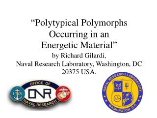 Polytypical Polymorphs Occurring in an  Energetic Material   by Richard Gilardi,  Naval Research Laboratory, Washington