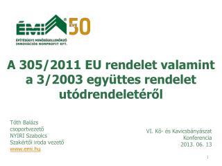 A 305/2011 EU rendelet valamint a 3/2003 együttes rendelet utódrendeletéről