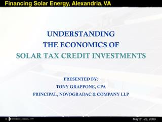 Understanding  the economics of Solar Tax Credit investments Presented by: Tony  grappone ,  cpa