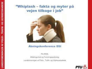 """""""Whiplash – fakta og myter på vejen tilbage i job"""" Åbningskonference DSI Pia Bilde,"""