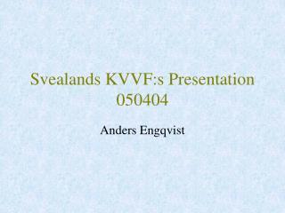 Svealands KVVF:s Presentation 050404