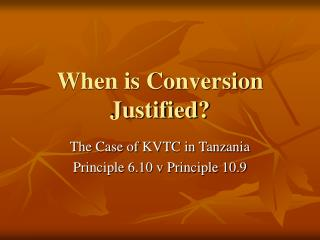 When is Conversion Justified?