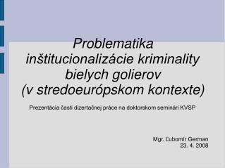 Problematika inštitucionalizácie kriminality bielych golierov (vstredoeurópskom kontexte)