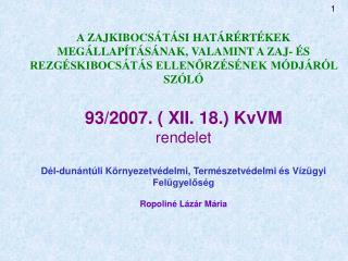 Mikor kerül sor zajkibocsátási határérték megállapítására ? 284/2007.(X.29.) Kormány rendelet 10.§