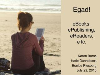 Egad! eBooks, ePublishing, eReaders, eTc.