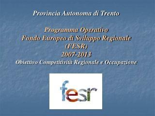 Provincia Autonoma di Trento Programma Operativo Fondo Europeo di Sviluppo Regionale (FESR)