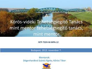 A  Körös-vidéki Tehetségsegítő Tanács mint mentor tehetségsegítő tanács, mint mentor