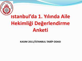 İstanbul'da 1. Yılında Aile Hekimliği Değerlendirme Anketi KASIM 2011/İSTANBUL TABİP ODASI