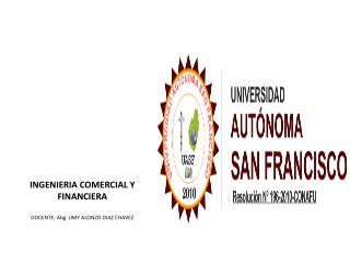 INGENIERIA COMERCIAL Y FINANCIERA DOCENTE: Abg. JIMY ALONZO DIAZ CHAVEZ