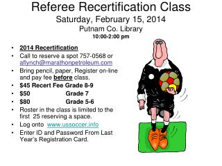Referee Recertification Class Saturday,  February 15, 2014 Putnam Co. Library 10:00-2:00 pm