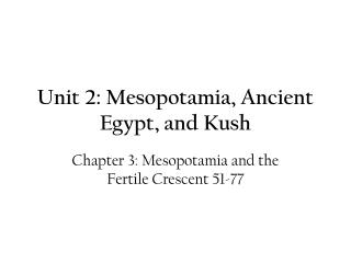 Unit 2: Mesopotamia, Ancient Egypt, and Kush