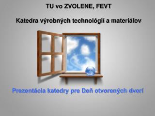 TU vo ZVOLENE, FEVT Katedra výrobných technológií a materiálov