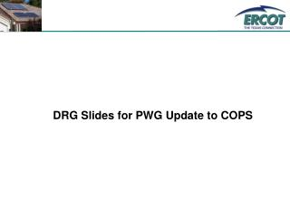 DRG Slides for PWG Update to COPS