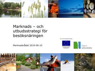 Marknads – och utbudsstrategi för besöksnäringen Marknadsrådet 2010-06-10