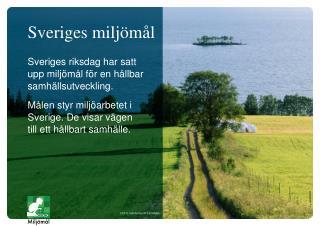 Sveriges riksdag har satt upp miljömål för en hållbar samhällsutveckling.