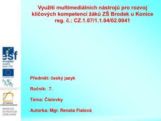 Předmět: český jazyk   Ročník:  7.  Téma: Číslovky Autorka: Mgr. Renata Fialová