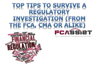 TOP TIPS TO SURVIVE A REGULATORY INVESTIGATION