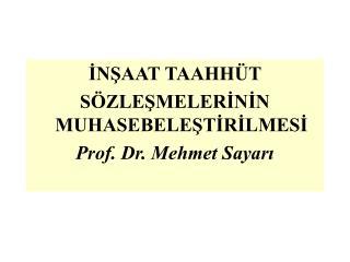 İNŞAAT TAAHHÜT  SÖZLEŞMELERİNİN MUHASEBELEŞTİRİLMESİ Prof. Dr. Mehmet Sayarı
