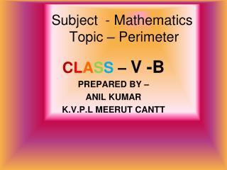 Subject  - Mathematics  Topic – Perimeter