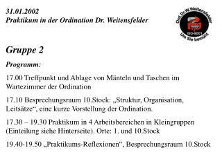 31.01.2002   Praktikum in der Ordination Dr. Weitensfelder Gruppe 2 Programm: