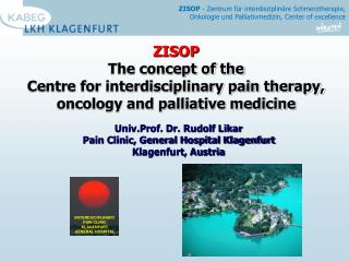 Univ.Prof. Dr. Rudolf Likar Pain Clinic, General Hospital Klagenfurt Klagenfurt, Austria