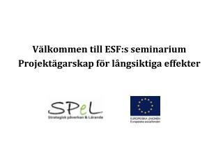 V�lkommen till ESF:s seminarium Projekt�garskap f�r l�ngsiktiga effekter