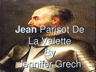 Jean  Parisot  De La  Valette By Jennifer  Grech
