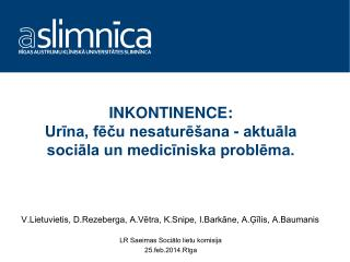 INKONTINENCE: Urīna, fēču nesaturēšana - aktuāla sociāla un medicīniska problēma.