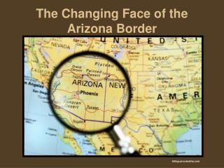The Changing Face of the Arizona Border