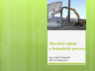 Stavebný odpad abetonárske  procesy Ing. Lukáš Prokopčák STU SvF Bratislava