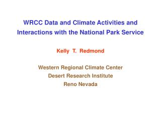 WRCC Data and Climate Activities and  Interactions with the National Park Service  Kelly  T.  Redmond  Western Regional