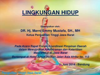 LINGKUNGAN HIDUP Disampaikan oleh: DR. Hj. Marni Emmy Mustafa, SH., MH