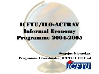 ICFTU/ILO-ACTRAV Informal Economy Programme 2004-2005