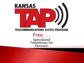 Free. . . Specialized Telephones for Kansans!