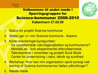 Velkommen til andet møde i Sparringsgruppen for Science-kommuner 2008-2010 København 27.05.09