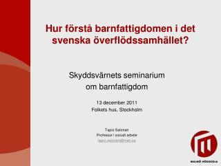 Hur förstå barnfattigdomen i det svenska överflödssamhället?